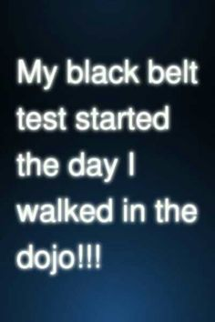 My black belt test started the day I walked in the dojo. (Wish the words were more crisp. Judo, Kenpo Karate, Shotokan Karate, Aikido, Jiu Jitsu, Karate Quotes, Taekwondo Quotes, Martial Arts Quotes, Kyokushin