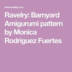 Ravelry: Barnyard Amigurumi pattern by Monica Rodriguez Fuertes