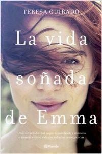 La vida soñada de Emma. Teresa Guirado. Editorial Planeta. Por @latitaquelee