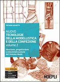 Nuovo tecnologie della modellistica e della confezione. Ideazione, progettazione e industrializzazione del Sistema Moda. Per le Scuole superiori - Tatiana Aglietti - GoodBook.it
