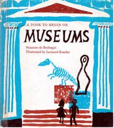 A Book to Begin on Museums - written by Suzanne de Borhegyi, illustrated by Leonard Kessler (1962).