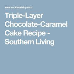 Triple-Layer Chocolate-Caramel Cake Recipe - Southern Living