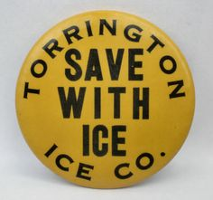 "Vintage TORRINGTON ICE CO. PINBACK ~ ""Save With Ice"" Badge ~ Conn. ~ NR"