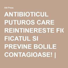 ANTIBIOTICUL PUTUROS CARE REINTINERESTE FICATUL SI PREVINE BOLILE CONTAGIOASE! | AM Press Good To Know, Medicine, Diet, Plant