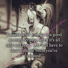 The bitch I am is the one you made me out to be deal with it!