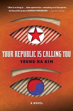 Your Republic is Calling You - Young-Ha Kim (literatura coreana)