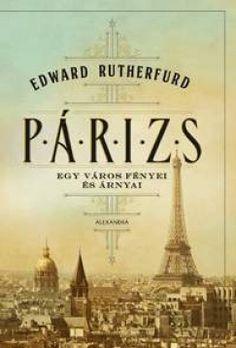 Párizs by Edward Rutherfurd - Books Search Engine Edward Rutherfurd, Ramona Books, Sendai, Red Books, Jane Austen, Rey, Books Online, Book Lovers, Paris Skyline