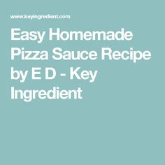 Easy Homemade Pizza Sauce Recipe by E D - Key Ingredient