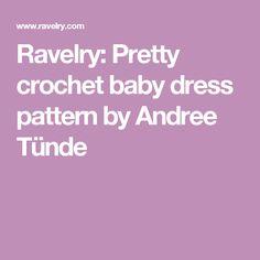 Ravelry: Pretty crochet baby dress pattern by Andree Tünde