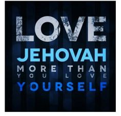 #Love #Jehovah more than you love yourself!