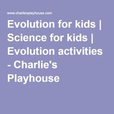 Evolution for kids | Science for kids | Evolution activities - Charlie's Playhouse