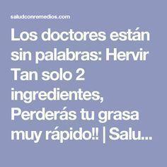 Los doctores están sin palabras: Hervir Tan solo 2 ingredientes, Perderás tu grasa muy rápido!! | Salud con Remedios