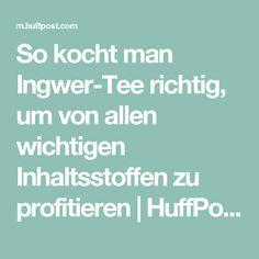 So kocht man Ingwer-Tee richtig, um von allen wichtigen Inhaltsstoffen zu profitieren | HuffPost Germany