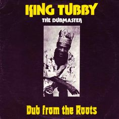KING TUBBY - Dub From The Roots ℗ 1974 Live & Love