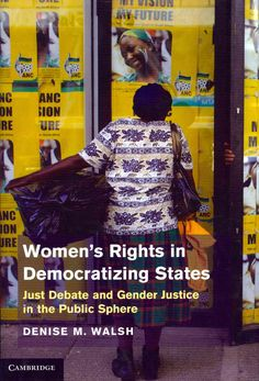 Women's Rights in Democratizing States: Just Debate and Gender Justice in the Public Sphere