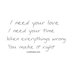 When everythings wrong, you make it right love love quotes quotes quote girl girl quotes