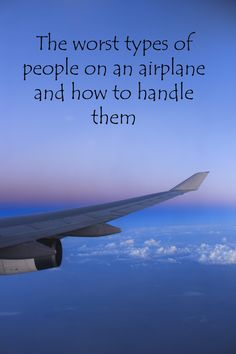 The worst types of people on an airplane and how to handle them  http://aworldofbackpacking.com/the-worse-types-of-people-on-an-airplane-and-how-to-handle-it/