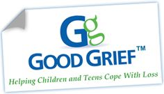 GOOD GRIEF - A website of support and ideas for helping children and teens cope with loss