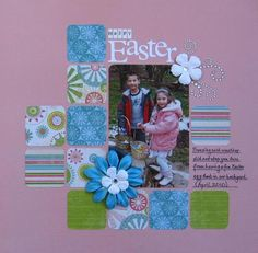 Happy Easter - Scrapbook.com  Love this LO but I would ink all the edges  to give the page dimension.  maybe stamp the background in random areas.