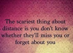 Absence makes the heart grow fonder, or forget. Please dont be the latter