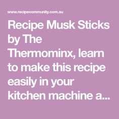 Recipe Musk Sticks by The Thermominx, learn to make this recipe easily in your kitchen machine and discover other Thermomix recipes in Desserts & sweets. Kitchen Machine, Beetroot, Sticks, Sweets, Learning, Desserts, How To Make, Recipes, Thermomix
