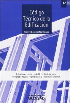 Código técnico de la edificación / edición preparada por Departamento de Redacción Aranzadi 4ª ed., [act. a 1 julio] Cizur Menor (Navarra) : Aranzadi, 2013