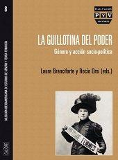 La guillotina del poder : Género y acción socio-política / Laura Branciforte y Rocío Orsi (eds.) Madrid : Plaza y Valdés, 2015 http://absysnet.bbtk.ull.es/cgi-bin/abnetopac?TITN=526956