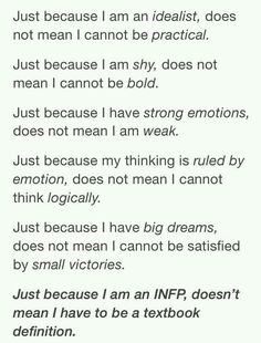 Thank you! Geez. All my friends say I'm not an INFP because I do this, or because I do that. I'm not a textbook. I can't just act one way my entire life.