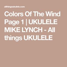 Colors Of The Wind Page 1 | UKULELE MIKE LYNCH - All things UKULELE