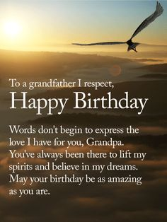 To an Amazing Grandpa - Happy Birthday Wishes Card: Heartfelt and sincere-this beautiful birthday card for your grandfather will be felt and treasured. On your grandpa's birthday, your words might not do justice to the love you feel, but you can try to express them just the same with this sentimental birthday card. For a grandfather you respect and love, this is the perfect birthday card to send and wish him a birthday as amazing as he is.