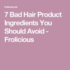 7 Bad Hair Product Ingredients You Should Avoid - Frolicious