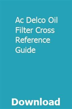 ac delco oil filter cross reference guide pdf download online full