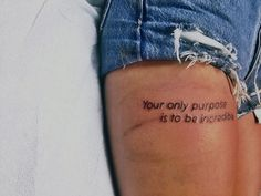 """your only purpose is to be incredible"""