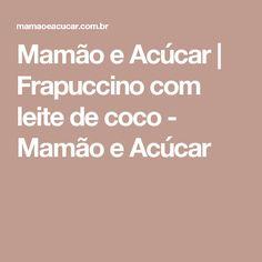 Mamão e Acúcar   Frapuccino com leite de coco - Mamão e Acúcar