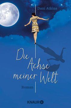Die Achse meiner Welt von Dani Atkins – Buch von Droemer Knaur