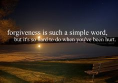forgiveness..it can happen when people truly are sorry,  and stop purposely trying to hurt you.  Nothing is impossible.