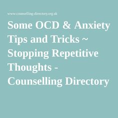 Some OCD & Anxiety Tips and Tricks ~ Stopping Repetitive Thoughts - Counselling Directory