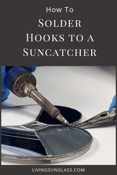 How to solder a hook to a suncatcher - glass jewelry diy
