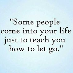 people ~ life ~ learn to let go ~ quote Quotable Quotes, True Quotes, Great Quotes, Quotes To Live By, Motivational Quotes, Inspirational Quotes, Statements, True Words, Relationship Quotes