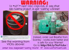 DO NOT PUT VICKS IN A WAX WARMER (Scentsy, etc.). It is dangerous and says right on the label to not warm it!!