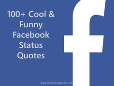 Collections of 100+ cool, witty, fake and funny status quotes that can be used on your facebook, what'sup and twitter pages.