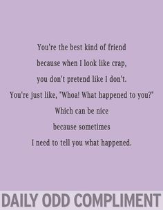 Real talk with a real friend! Ha. And so true. You always need at least one of these kinds of friends.