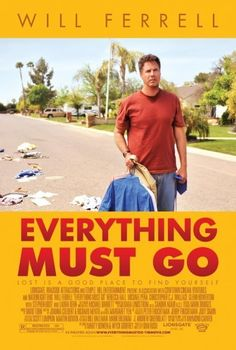 Everything Must Go (2010)  A great little film starring Will Ferrell. After losing his wife and his job, he holds a yard sale in an attempt to start over.  A new neighbor might be the key to his return to  Life.  Will Ferrell is excellent in this film. Written & directed by Dan Rush.
