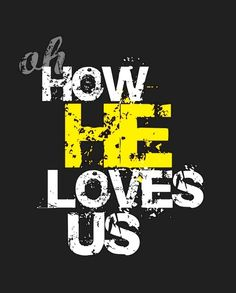 oh how He loves us.