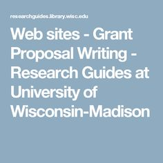 Web sites - Grant Proposal Writing - Research Guides at University of Wisconsin-Madison