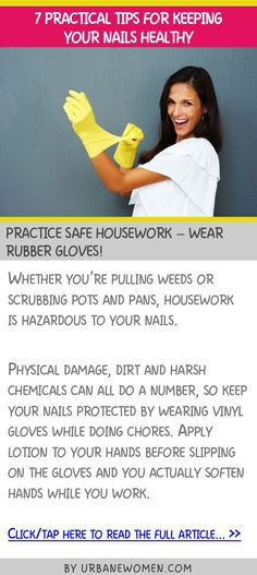 7 practical tips for keeping your nails healthy - Practice safe housework; wear rubber gloves!