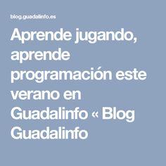 Aprende jugando, aprende programación este verano en Guadalinfo « Blog Guadalinfo