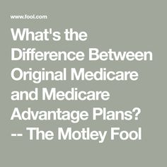 What's the Difference Between Original Medicare and Medicare Advantage Plans? -- The Motley Fool Retirement Advice, Retirement Planning, Retirement Benefits, When Can I Retire, Income Tax Preparation, Retirement Strategies, Social Security Benefits, The Motley Fool, Financial Tips