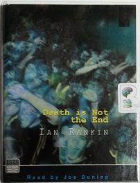 Death is Not the End written by Ian Rankin performed by Joe Dunlop on Cassette (Unabridged)