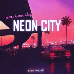 Away from the Neon City by Miami Sheriff cover art  Retro future, retrowave, synthwave, 80's aesthetic, neon light, retro car, palms,